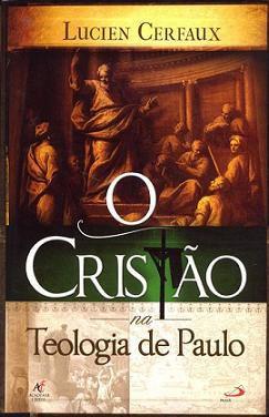 O CRISTAO NA TEOLOGIA DE PAULO - LUCIEN CERFAUX