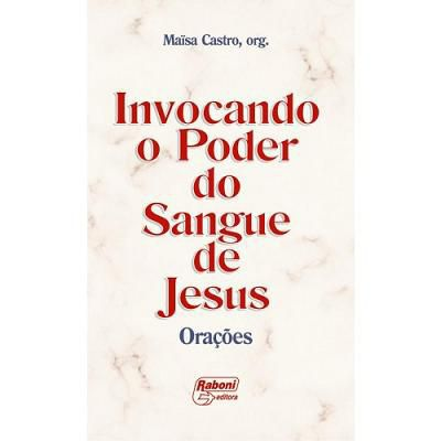 LIVRO INVOCANDO O PODER DO SANGUE DE JESUS - MAISA CASTRO - COLEÇÃO DE ORACOES