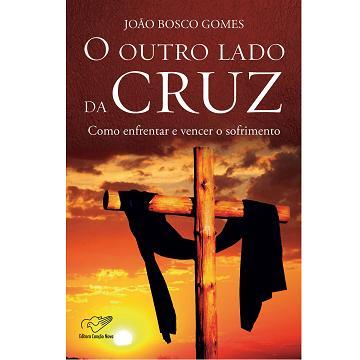 O OUTRO LADO DA CRUZ - JOAO BOSCO GOMES