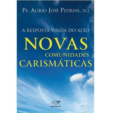 A RESPOSTA VINDA DO ALTO - NOVAS COMUNIDADES CARISMATICAS - PADRE ALIRIO PEDRINI