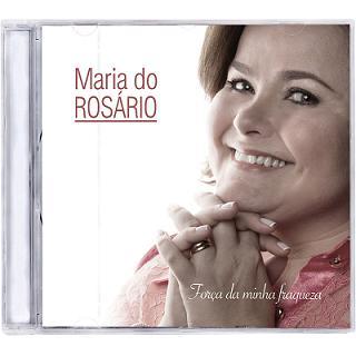 CD FORÇA DA MINHA FRAQUEZA - MARIA DO ROSARIO