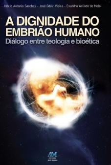 A DIGNIDADE DO EMBRIAO HUMANO - MARIO ANTONIO SANCHES