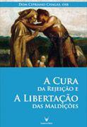 A CURA DA REJEICAO e A LIBERTACAO DAS MALDICOES - DOM CIPRIANO CHAGAS