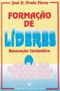 FORMACAO DE LIDERES NA RENOVACAO CARISMATICA - JOSE H. PRADO FLORES