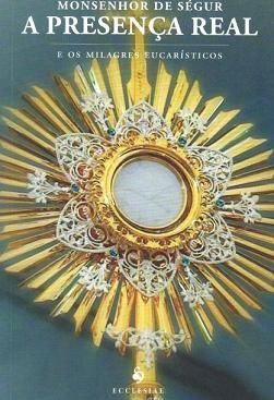 Livro A Presença Real E Os Milagres Eucarísticos - Monsenhor De Séguir