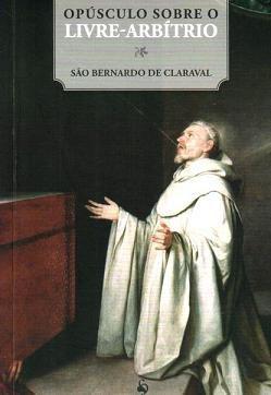 Livro Opúsculo Sobre O Livre-Arbítrio - São Bernardo De Claraval