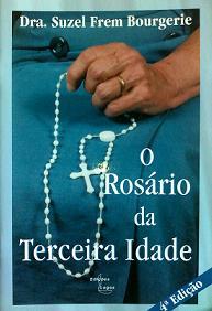 O ROSÁRIO DA TERCEIRA IDADE - DRA. SUZEL FREM BOURGERIE