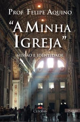 LIVRO A MINHA IGREJA: SUA FUNÇÃO E MISSÃO - PROF. FELIPE AQUINO