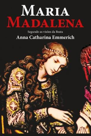 MARIA MADALENA - ANA CATARINA EMMERICH