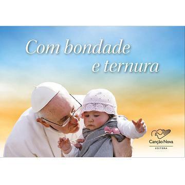 Com Bondade E Ternura - Papa Francisco