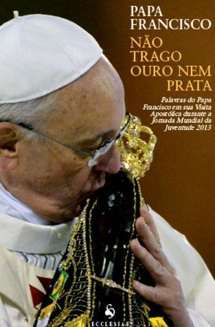 Não Trago Ouro Nem Prata - Papa Francisco