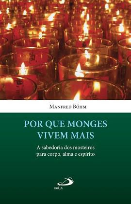 POR QUE MONGES VIVEM MAIS - MANFRED BOHM
