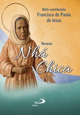 Bem-Aventurada Francisca De Paula De Jesus - Nha Chica - Novena