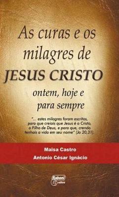 AS CURAS E OS MILAGRES DE JESUS CRISTO - MAÍSA CASTRO