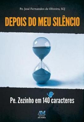 DEPOIS DO MEU SILENCIO - PE. ZEZINHO EM 140 CARACTERES