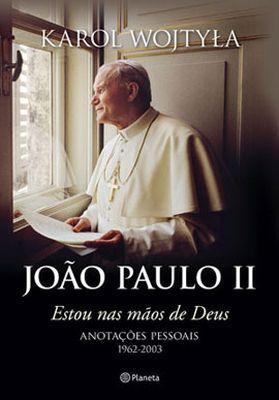 JOÃO PAULO II: ESTOU NAS MÃOS DE DEUS - KAROL WOJTYLA