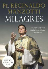 MILAGRES - VOL. I - COL. SINAIS DO SAGRADO - PE. REGINALDO MANZOTTI