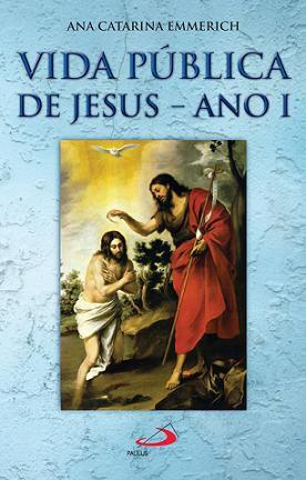 VIDA PÚBLICA DE JESUS: ANO I - ANA CATARINA EMMERICH