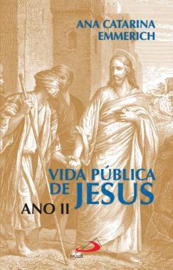 VIDA PÚBLICA DE JESUS: ANO II - ANA CATARINA EMMERICH