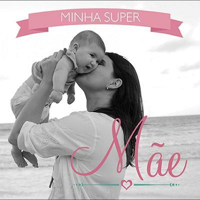 MINHA SUPER MAE - MARIA EMMIR NOGUEIRA