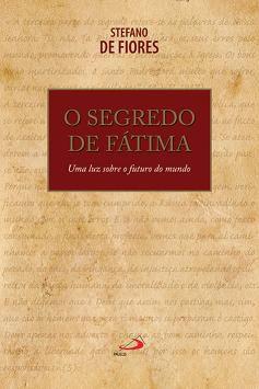 O SEGREDO DE FÁTIMA - STEFANO DI FIORES