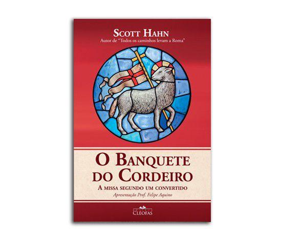 O BANQUETE DO CORDEIRO - SCOTT HAHN
