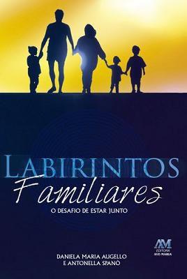 LABIRINTOS FAMILIARES: O DESAFIO DE ESTAR JUNTO - DANIELA M. AUGELLO