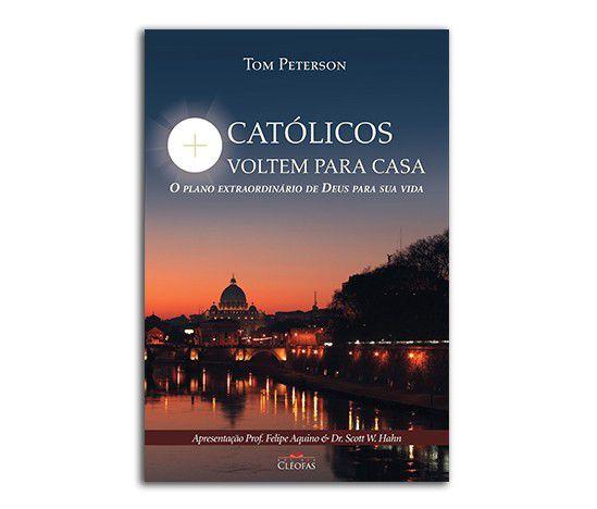 CATÓLICOS, VOLTEM PARA CASA - TOM PETERSON