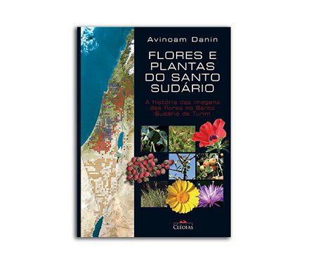 FLORES E PLANTAS DO SANTO SUDÁRIO - AVINOAM DANIN