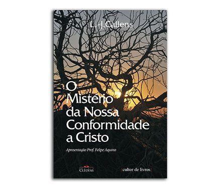 O MISTÉRIO DA NOSSA CONFORMIDADE A CRISTO - L.-J. CALLENS
