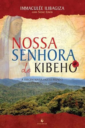 LIVRO NOSSA SENHORA DE KIBEHO - IMMACULÉE ILIBAGIZA - APARIÇÕES DA VIRGEM MARIA