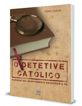 O DETETIVE CATOLICO - VALDECI TOLEDO