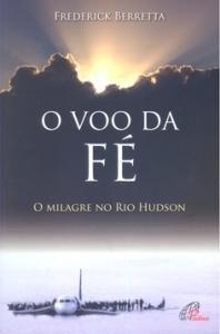 O VOO DA FE: O MILAGRE NO RIO HUDSON - FREDERICK BERRETTA
