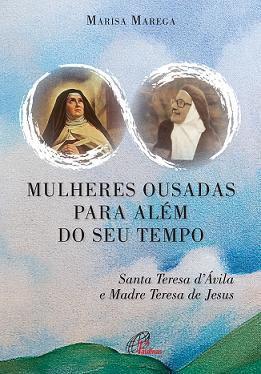 Livro Mulheres Ousadas Para Alem De Seu Tempo - Marisa Marega