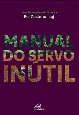 MANUAL DO SERVO INUTIL - PE. ZEZINHO, SCJ