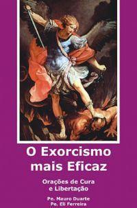 LIVRO O EXORCISMO MAIS EFICAZ ORAÇÕES DE CURA E LIBERTAÇÃO PADRE MAURO DUARTE