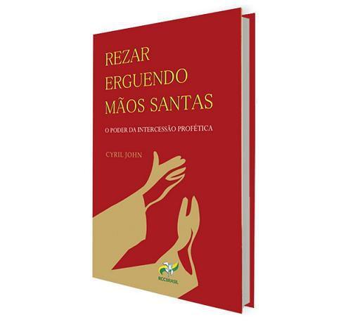Livro Rezar Erguendo Mãos Santas - Cyril John