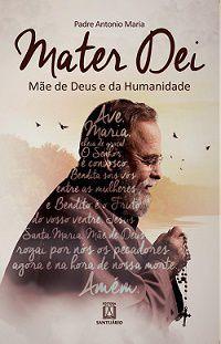 MATER DEI: MÃE DE DEUS E DA HUMANIDADE- PE. ANTONIO MARIA