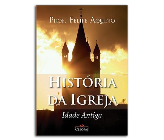 LIVRO HISTÓRIA DA IGREJA: IDADE ANTIGA - PROF. FELIPE AQUINO