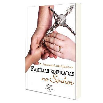 LIVRO FAMILIAS EDIFICADAS NO SENHOR - PADRE ALEXANDRE ALESSIO