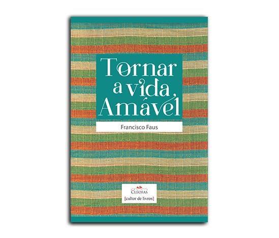 TORNAR A VIDA AMÁVEL - FRANCISCO FAUS