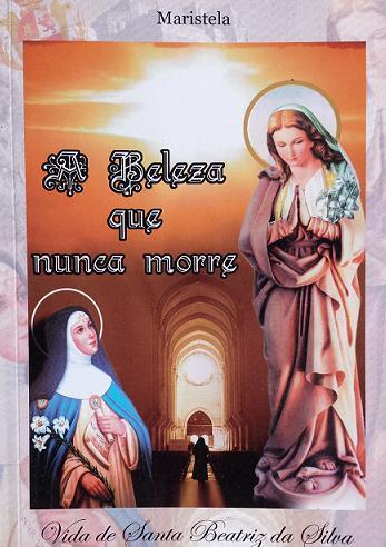 Livro A Beleza Que Nunca Morre: Vida De Santa Beatriz Da Silva - Maristela