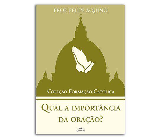 Qual A Importância Da Oração? -  Prof. Felipe Aquino