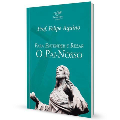 LIVRO PARA ENTENDER e REZAR O PAI NOSSO - PROFESSOR FELIPE AQUINO