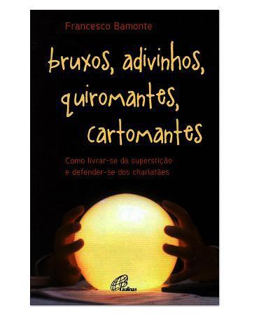 BRUXOS ADIVINHOS QUIROMANTES CARTOMANTES - FRANCISCO BAMONTE