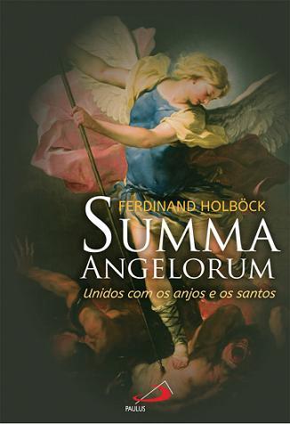 Livro Summa Angelorum: Unidos Com Os Anjos E Os Santos - Ferdinand Holböck Anjeologia Crista