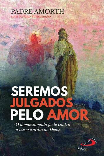 Livro Seremos Julgados Pelo Amor - Padre Gabriele Amorth