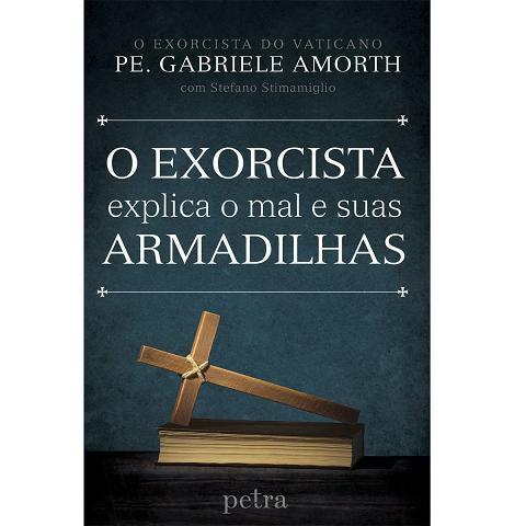 LIVRO O EXORCISTA EXPLICA O MAL E SUAS ARMADILHAS - PADRE GABRIELE AMORTH