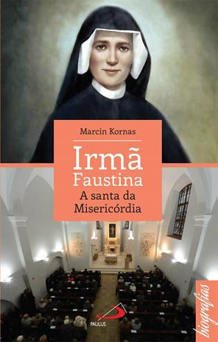 Livro Irmã Faustina: A Santa Da Misericórdia - Marcin Kornas