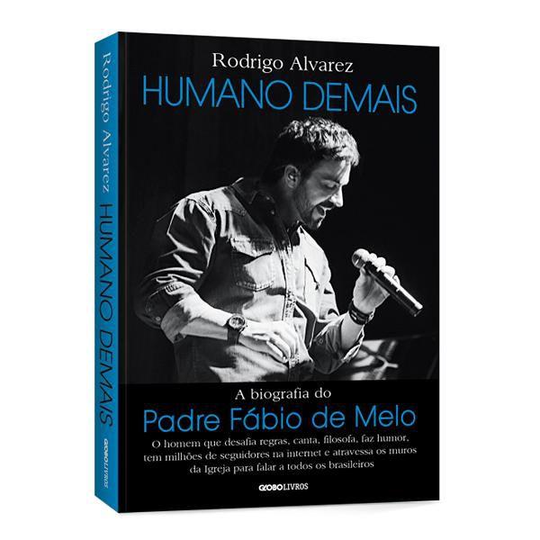 LIVRO HUMANO DEMAIS: A BIOGRAFIA DO PADRE FÁBIO DE MELO - RODRIGO ALVAREZ